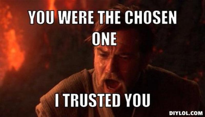 resized_obi-wan-the-chosen-one-meme-generator-you-were-the-chosen-one-i-trusted-you-4d4e12.jpg
