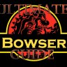 Ultimate Bowser Guide!